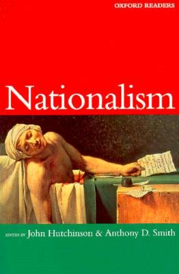 Nationalism By Hutchinson, John (EDT)/ Smith, Anthony D. (EDT)/ Hutchinson, John